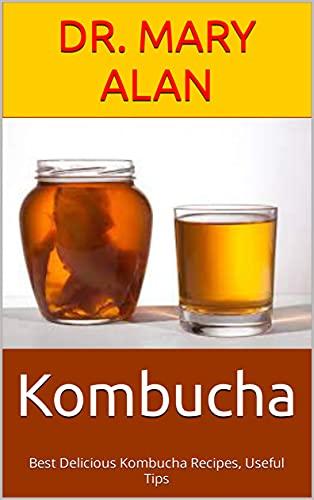 Kombucha : Best Delicious Kombucha Recipes, Useful Tips (English Edition)
