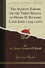 The Angevin Empire or the Three Reigns of Henry II, Richard I, and John 1154-1216), Vol. 3 (Classic Reprint)