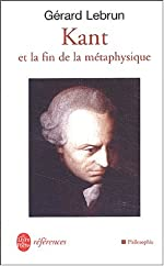 Kant et la fin de la métaphysique de Gérard Lebrun