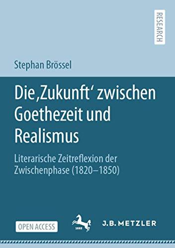 Die 'Zukunft' zwischen Goethezeit und Realismus: Literarische Zeitreflexion der Zwischenphase (1820–1850)