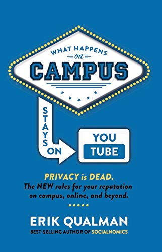 What Happens on Campus Stays on Youtube: Improving a Middle School, High School, or College Student's Online Reputation (English Edition)