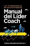 El Lider Coach: Las 15 Competencias de un Gerente Moderno (Liderazgo y Coaching Gerencial)