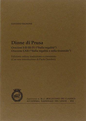 Dione di Prusa. Orazioni I, II, III, IV («Sulla regalità»), orazione LXII («Sulla regalità e sulla tirannide»)