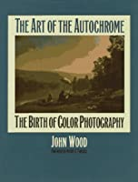 The Art of the Autochrome: The Birth of Color Photography