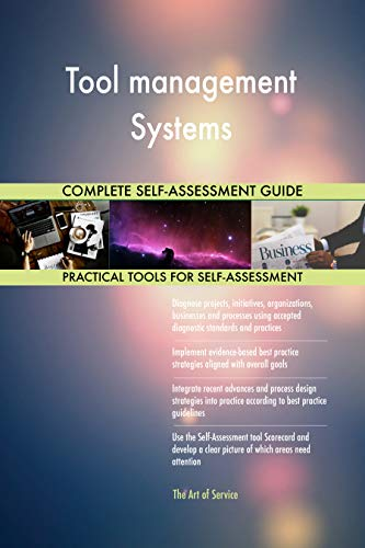 Tool management Systems All-Inclusive Self-Assessment - More than 700 Success Criteria, Instant Visual Insights, Comprehensive Spreadsheet Dashboard, Auto-Prioritized for Quick Results