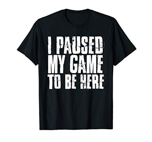 Ich Habe Mein Spiel Pausiert Um Hier Zu Sein Shirt