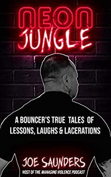 Neon Jungle: A Bouncer's True Tales of Lessons, Laughs & Lacerations by [Joe Saunders]