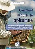 Comment débuter en apiculture: Tous les éléments techniques et pratiques pour faire ses premiers...