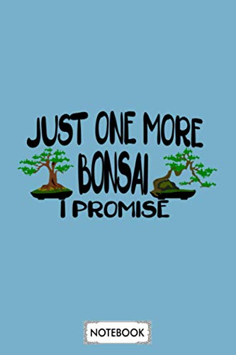 Just One More Bonsai I Promise Notebook: 6x9 120 Pages, Planner, Journal, Diary, Matte Finish Cover, Lined College Ruled Paper
