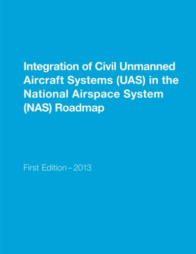 Integration of Civil Unmanned Aircraft Systems (UAS) in the National Airspace System (NAS) Roadmap