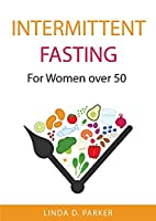Intermittent Fasting: For Women over 50