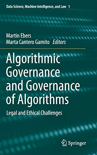 Compare Textbook Prices for Algorithmic Governance and Governance of Algorithms: Legal and Ethical Challenges Data Science, Machine Intelligence, and Law, 1 1st ed. 2021 Edition ISBN 9783030505585 by Ebers, Martin,Cantero Gamito, Marta