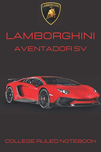 Lamborghini Aventador SV Notebook: 110 pages Supercars Journal & Diary College Ruled Notebook for Car Enthusiasts and Supercars Lovers 6x9 inches / Special Red Print on a Black Cover
