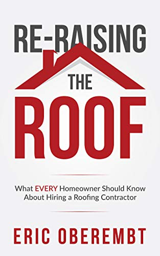 Re-Raising the Roof: What EVERY Homeowner Should Know About Hiring a Roofing Contractor (English Edition)