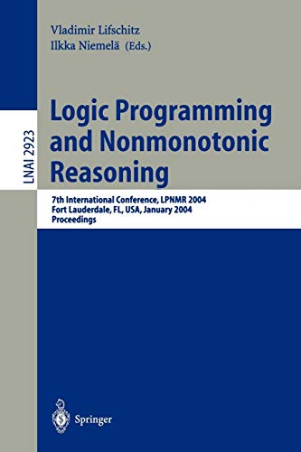 Logic Programming and Nonmonotonic Reasoning: 7th International Conference, LPNMR 2004, Fort Lauderdale, FL, USA, January 6-8, 2004, Proceedings (Lecture Notes in Computer Science (2923), Band 2923)