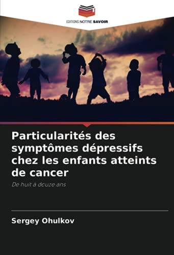 Particularités des symptômes dépressifs chez les enfants atteints de cancer: De huit à douze ans
