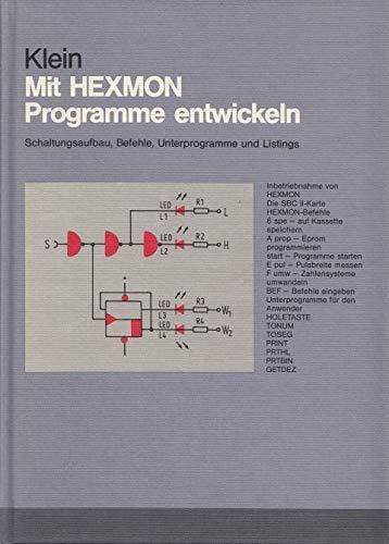 Mit HEXMON Programme entwickeln - CLASSIC : Schaltungsaufbau, Befehle, Unterprogramme u.Listings (NDR-Klein-Computer)