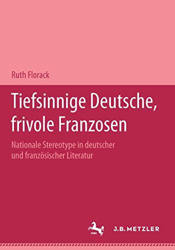 Tiefsinnige Deutsche, frivole Franzosen: Nationale Stereotype in deutscher und französischer Literatur.Eine Dokumentation