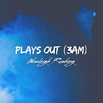 Plays Out (3am)