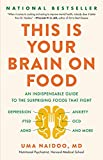 This Is Your Brain on Food: An Indispensable Guide to the Surprising Foods that Fight Depression, Anxiety, PTSD, OCD, ADHD, and More (An Indispensible ... Anxiety, PTSD, OCD, ADHD, and More)