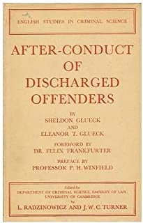 After-Conduct of Discharged Offenders : a Report to the Department / by Sheldon Glueck and Eleanor T. Glueck; Foreword by Felix Frankfurter. Preface by P. H. Winfield