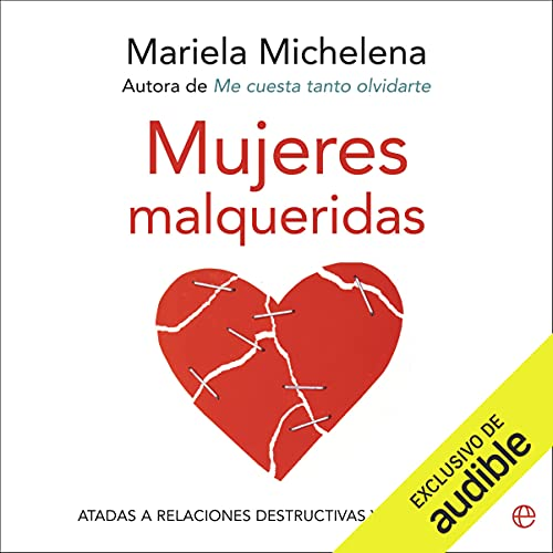 Listen Mujeres malqueridas: Atadas a relaciones destructivas y sin futuro audio book