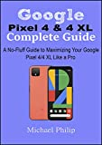 Google Pixel 4 & 4 XL Complete Guide: A No-Fluff Guide to Maximizing your Google Pixel 4/4 XL Like a Pro (English Edition)