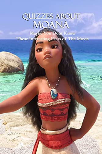 Quizzes About Moana: Maybe You Dont Know These Interesting Facts of The Movie (English Edition)