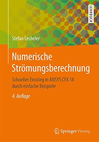 Numerische Strömungsberechnung: Schneller Einstieg in ANSYS CFX 18 durch einfache Beispiele