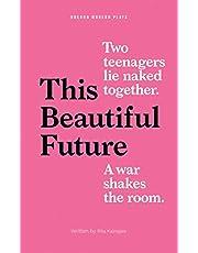 This Beautiful Future (Oberon Modern Plays)