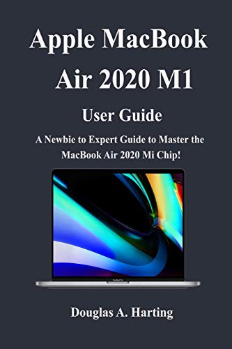 Apple Macbook Air 2020 M1 User Guide: A Newbie to Expert Guide to Master the New Macbook Air 2020 M1 Chip