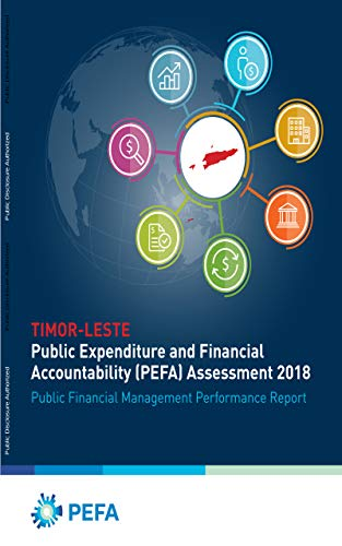 Timor-Leste Public Expenditure and Financial Accountability Assessment 2018 : Public Financial Management Performance Report (English Edition)