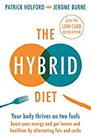 The Hybrid Diet: Your body thrives on two fuels - boost your energy and get leaner and healthier by alternating fats and carbs