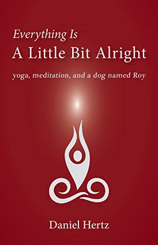 Everything Is a Little Bit Alright: Yoga, Meditation, and a Dog Named Roy