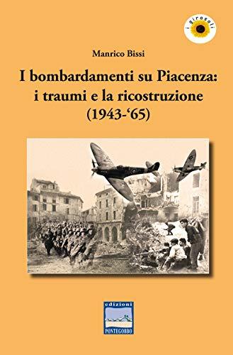 I bombardamenti su Piacenza: i traumi e la ricostruzione (1943-'65)
