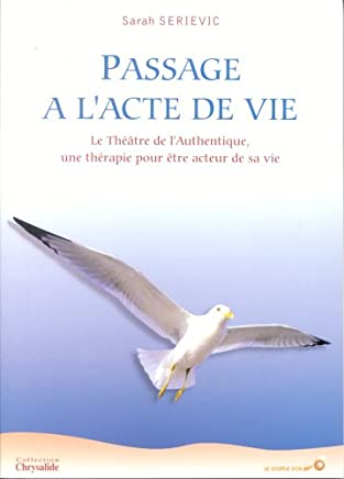 Passage à l'acte de vie : Le théâtre de l'authentique, une thérapie pour être acteur de sa vie