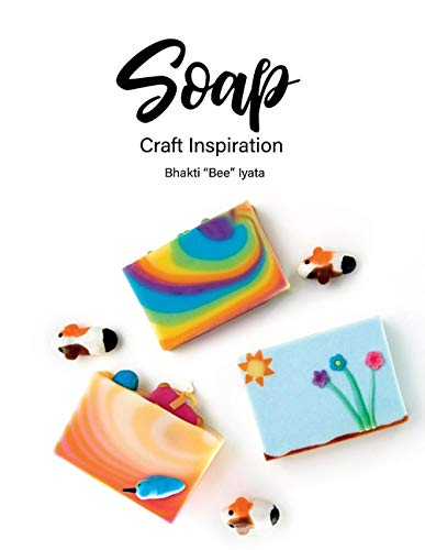 Compare Textbook Prices for Soap: Craft Inspiration Know Everything Soap Dough  ISBN 9781098322700 by Iyata, Bhakti