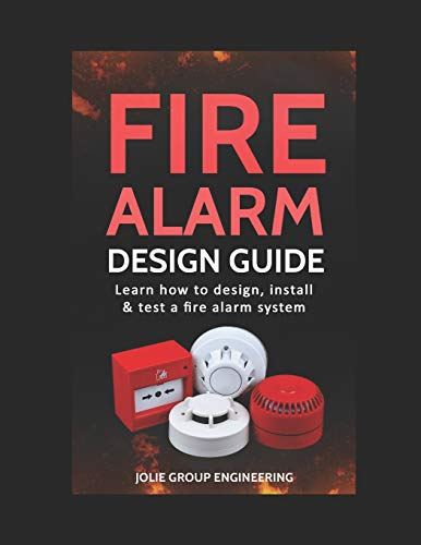 Fire Alarm Design Guide: Learn how to Design, Install and Test a Fire Alarm System