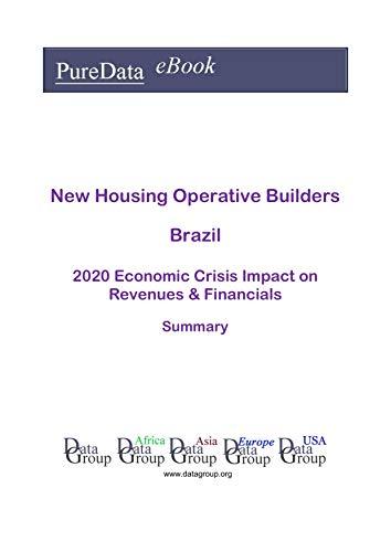 New Housing Operative Builders Brazil Summary: 2020 Economic Crisis Impact on Revenues & Financials (English Edition)