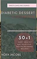 Diabetic Dessert Cookbook: 50+1 Easy, Healthy and Delicious Mouth-Watering Recipes