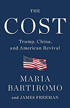 The Cost: Trump, China, and American Revival by [Maria Bartiromo, James Freeman]