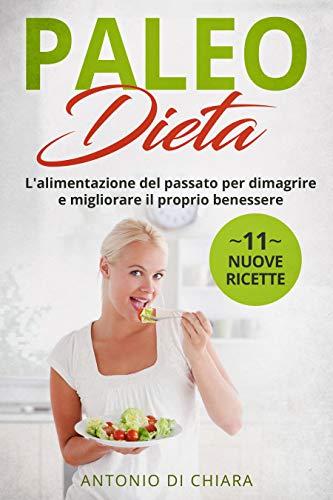 Paleo Dieta: L'alimentazione del passato per dimagrire e migliorare il proprio benessere + 11 nuove ricette