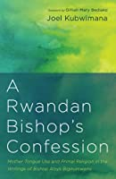 A Rwandan Bishop's Confession: Mother Tongue Use and Primal Religion in the Writings of Bishop Aloys Bigirumwami