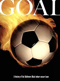 Goal : A History of the Baltimore Blast Indoor Soccer Team