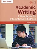 Academic Writing: A Handbook for International Students - Stephen Bailey