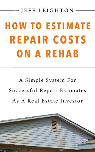 Real Estate Investing Books! - How To Estimate Repair Costs On A Rehab: A Simple System For Successful Repair Estimates As A Real Estate Investor