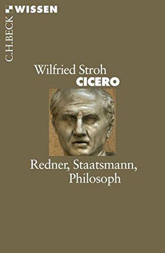 Cicero: Redner, Staatsmann, Philosoph
