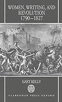 Women, Writing, and Revolution, 1790-1827