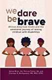 We Dare Be Brave: African American moms and the emotional journey of raising children with disabilities (English Edition)