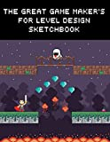 The Great Game Maker's For Level Design Sketchbook: For professionnal game designers, artists or everyone who wants design levels | 120 pages, 8 x 10 ... gift for game developers, artists & designers
